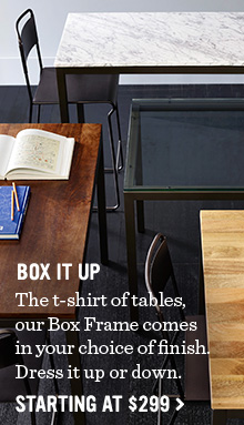 Box It Up - The t-shirt of tables, our Box Frame comes in your choice of finish. Dress up or down. Starting At $299