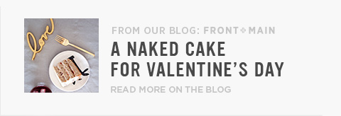 From Our Blog: Front + Main - A Naked Cake For Valentine's Day - Read More On The Blog