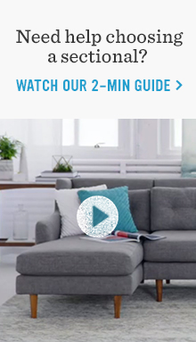 Need help choosing a sectional? Watch our 2 -min guide.
