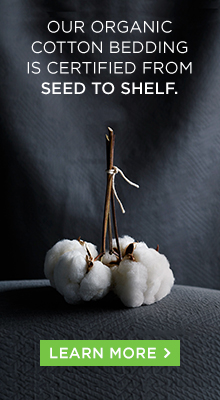Our organic cotton bedding is certified from seed to shelf.