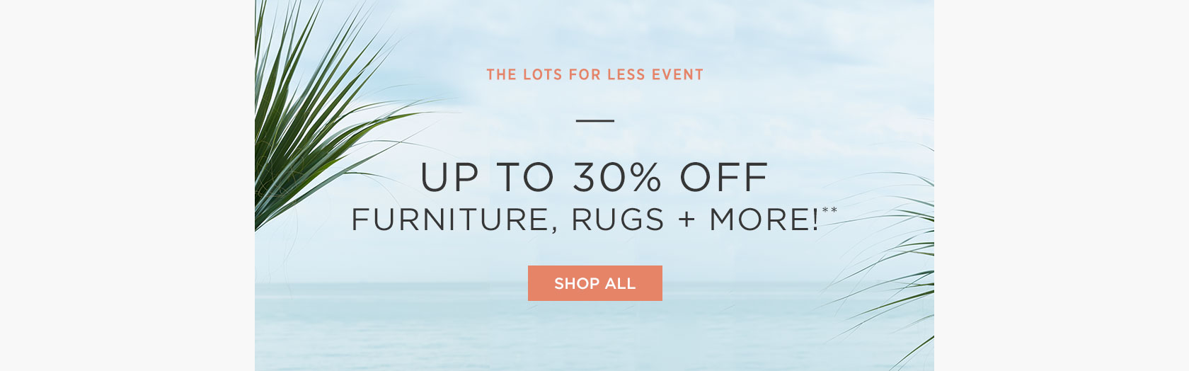 The Lots For Less Event - Up To 30 Percent Off Furniture, Rugs + More