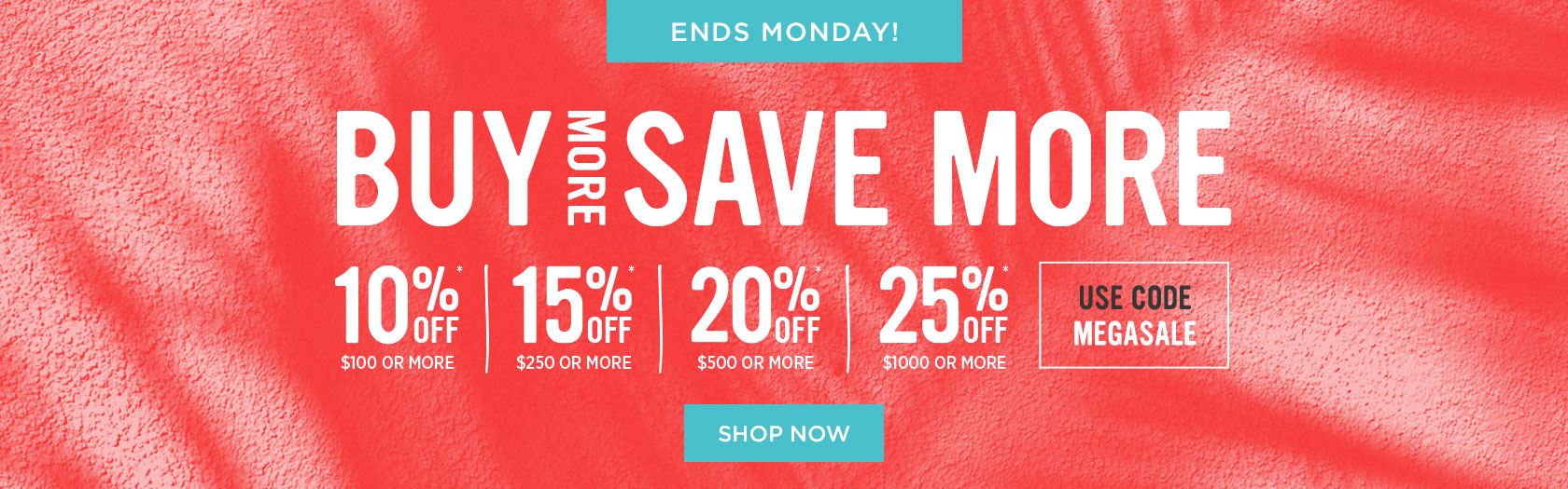 Buy More Save More - Use Code MEGASALE