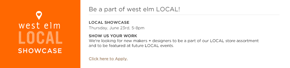 Be a part of west elm LOCAL - Click here to apply