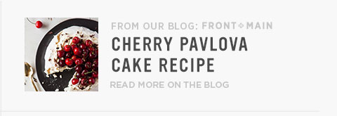 From Our Blog Front + Main: Cherry Pavlova Cake Recipe