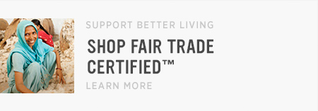 Support Better Living - Shop Fair Trade Certified