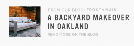 From Our Blog Front + Main: A Backyard Makeover In Oakland