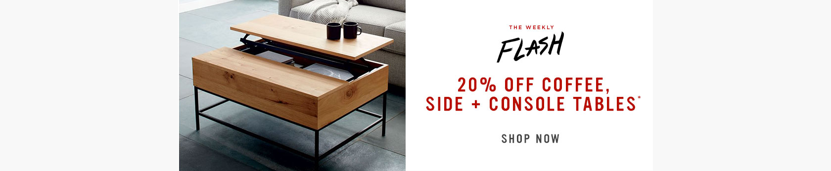 20% Off Coffee, Side + Cosole Tables
