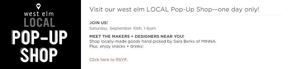 Visit our west elm LOCAL Pop-Up Shop - one day only!