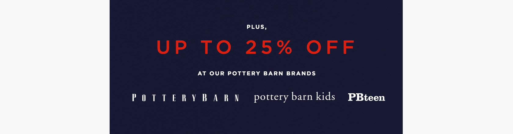 Buy More Save More At Our Pottery Barn Brands
