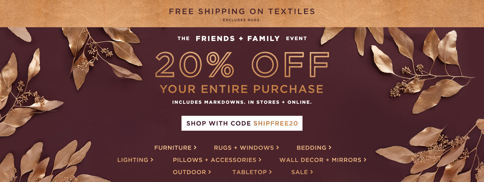 The Friends + Family Event - 20% Off Your Entire Purchase + Free Shipping On Textiles With Code SHIPFREE20