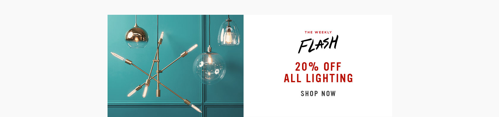 The Weekly Flash! 20% Off All Lighting.