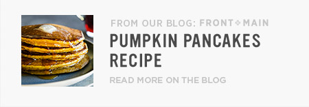 From Our Blog Front + Main: Pumpkin Pancakes Recipe