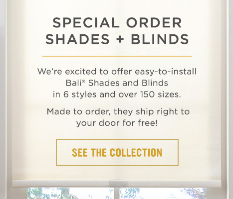 We're excited to offer easy-to-install Bali Shades and Blinds in 6 styles and over 150 sizes. Made to order, they ship right to your door for free! See the collection