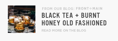 From Our Blog Front + Main: Black Tea + Burnt Honey Old Fashioned