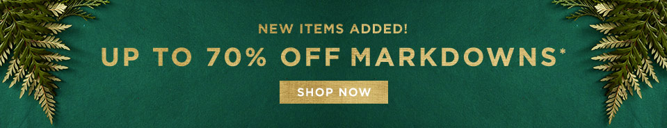 New Items Added! Up To 70% Off Markdowns