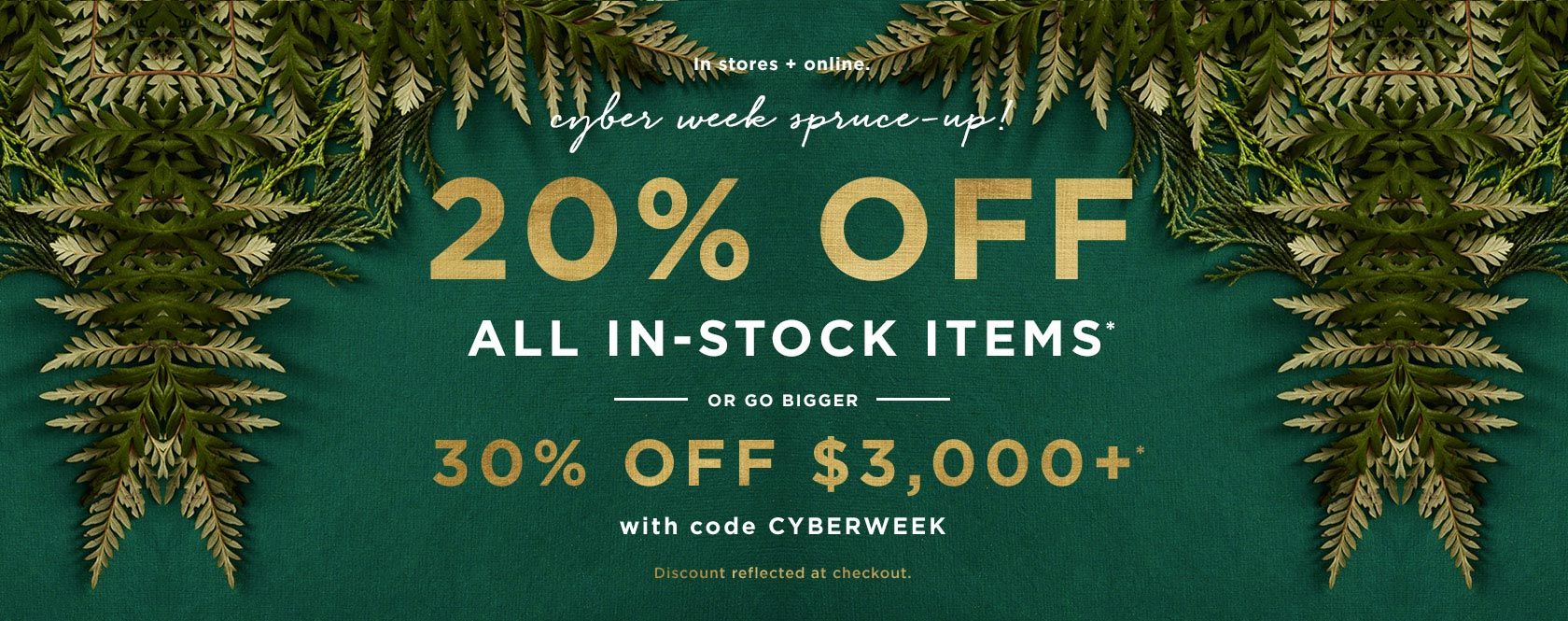 20% Off In-Stock Items. Prices As Marked. Or 30% Off $3000+ With Code CYBERWEEK