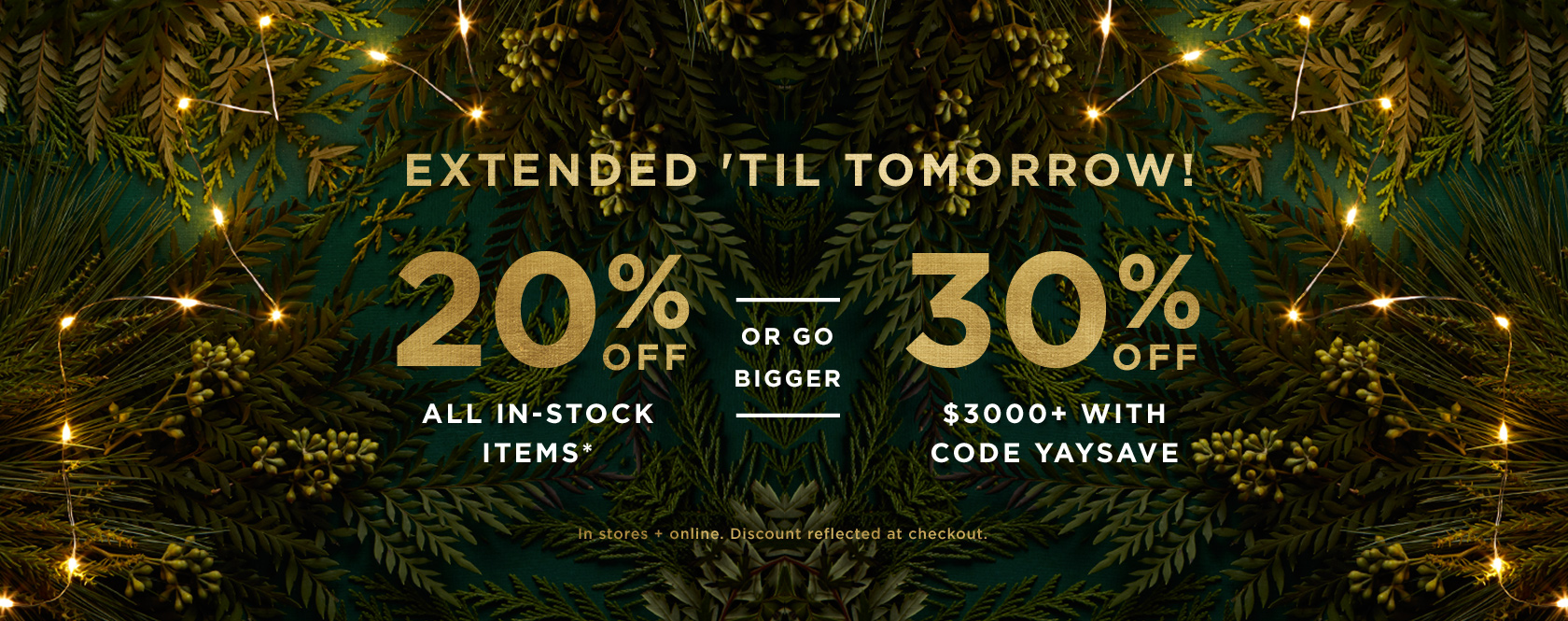 Extended 'Til Tomorrow! 20% Off In-Stock Items. Prices As Marked. Or 30% Off $3000+ With Code YAYSAVE