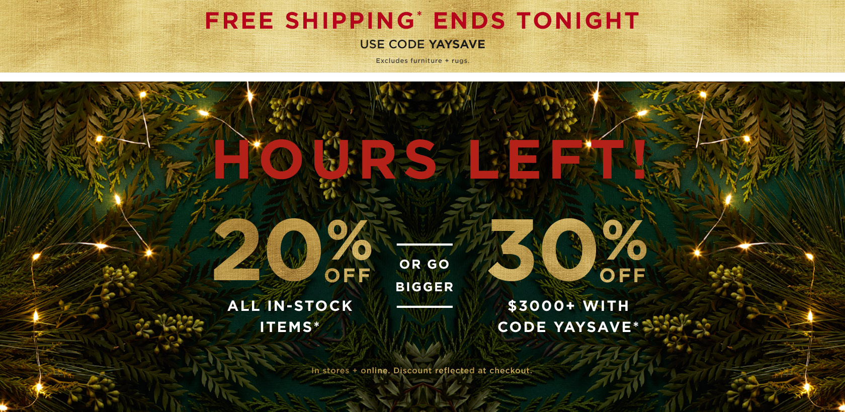 Hours Left! 20% Off In-Stock Items. Prices As Marked. Or 30% Off $3000+ With Code YAYSAVE