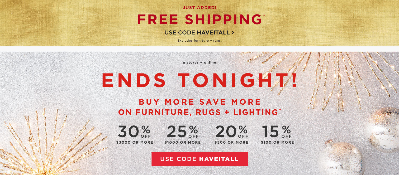 In Stores + Online. Buy More Save More On Furniture, Rugs + Lighting. Use Code HAVEITALL