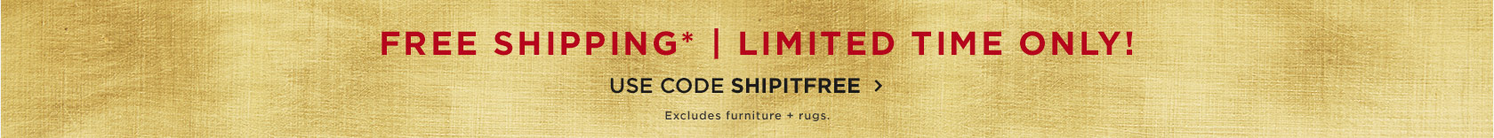 Limited Time Only! Free Shipping With Code SHIPITFREE