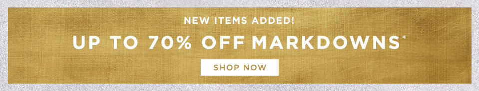 New Items Added! Up To 70% Off Markdowns.