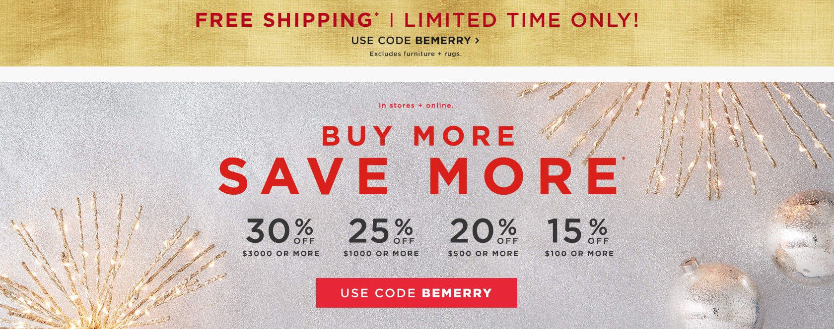 In Stores + Online. Buy More Save More. Use Code BEMERRY