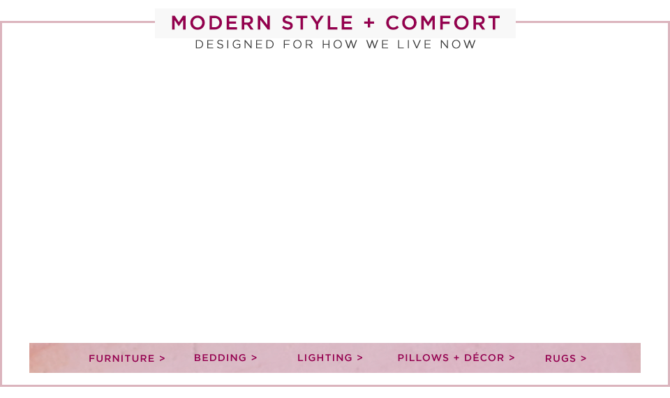 Modern Style + Comfort - Designed For How We Live Now