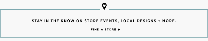 Stay In The Know On Store Events, Local Designs + More
