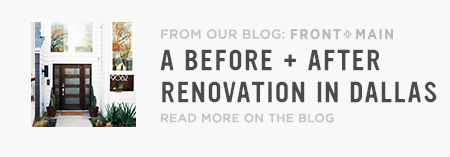 From Our Blog Front + Main: A Before + After Renovation In Dallas